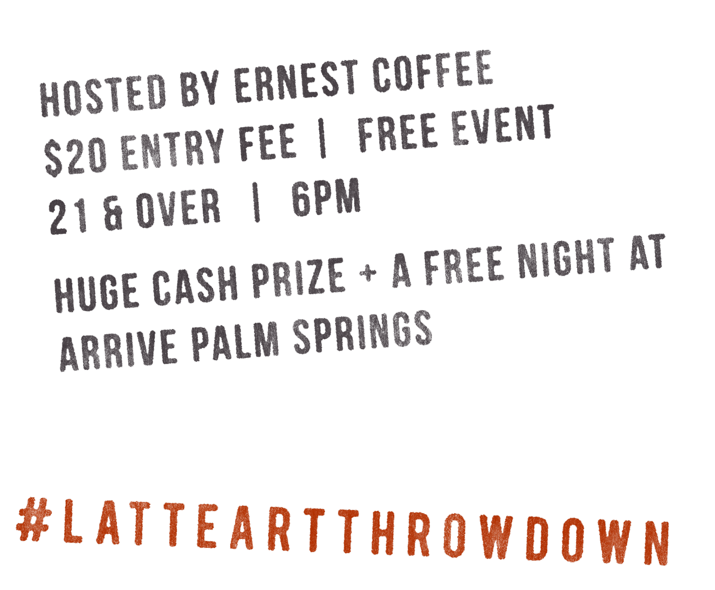 Free event hosted by Ernest Coffee. 21 & over at 6pm. $50 entry fee. Huge cash prize + free night at Arrive Palm Springs.